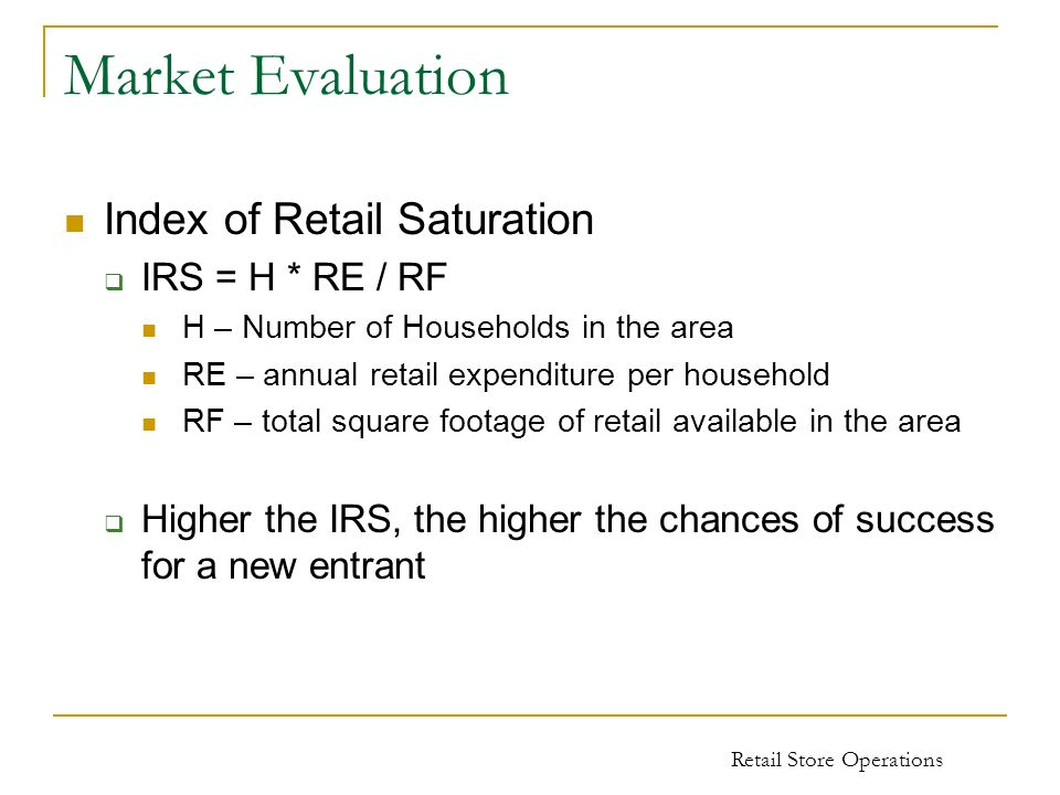 Market Evaluation Index of Retail Saturation IRS = H * RE / RF