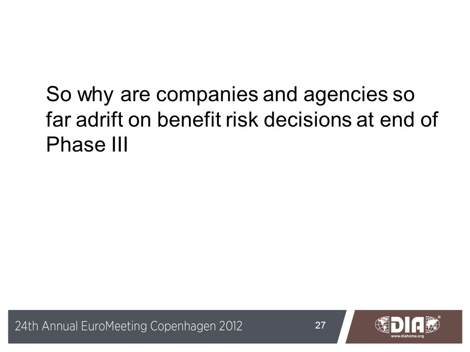 So why are companies and agencies so far adrift on benefit risk decisions at end of Phase III
