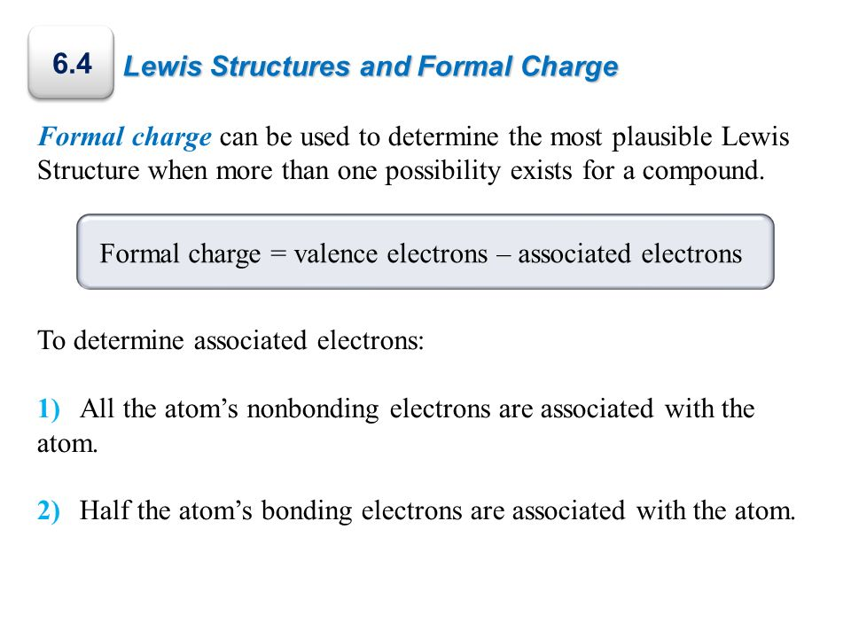 Formal charge = valence electrons – associated electrons