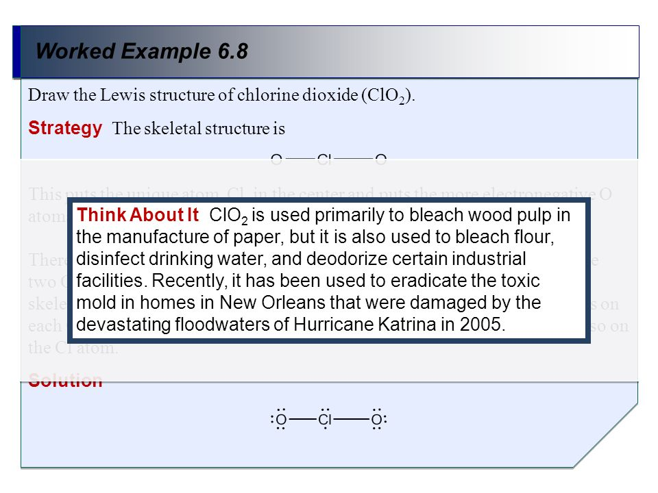 Worked Example 6.8 Draw the Lewis structure of chlorine dioxide (ClO2). Strategy The skeletal structure is.