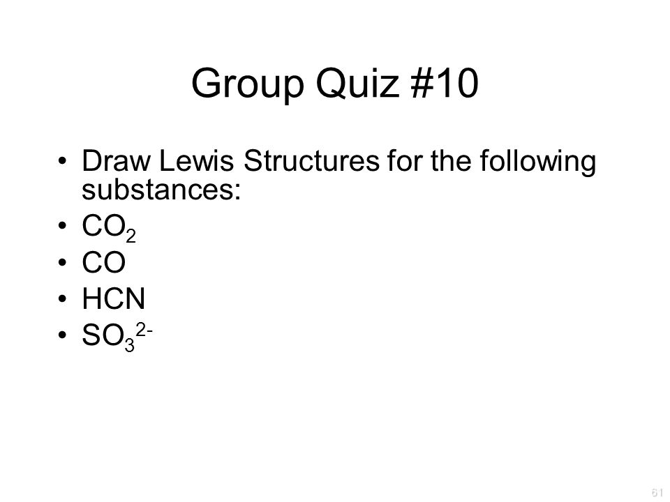 Group Quiz #10 Draw Lewis Structures for the following substances: CO2