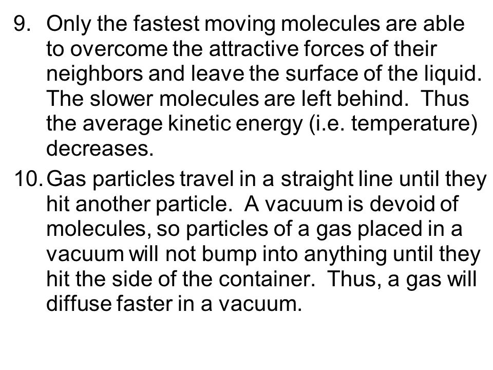 Only the fastest moving molecules are able to overcome the attractive forces of their neighbors and leave the surface of the liquid. The slower molecules are left behind. Thus the average kinetic energy (i.e. temperature) decreases.