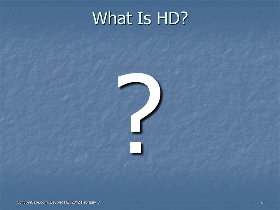 What Is HD SchubinCafe.com, Beyond HD, 2012 February 9