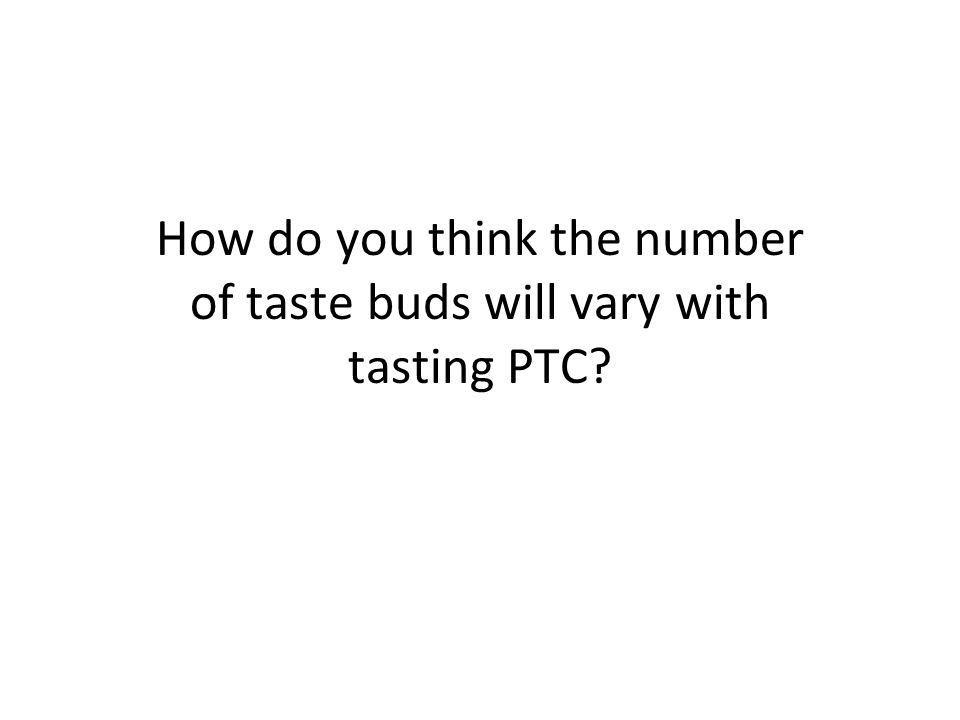 How do you think the number of taste buds will vary with tasting PTC
