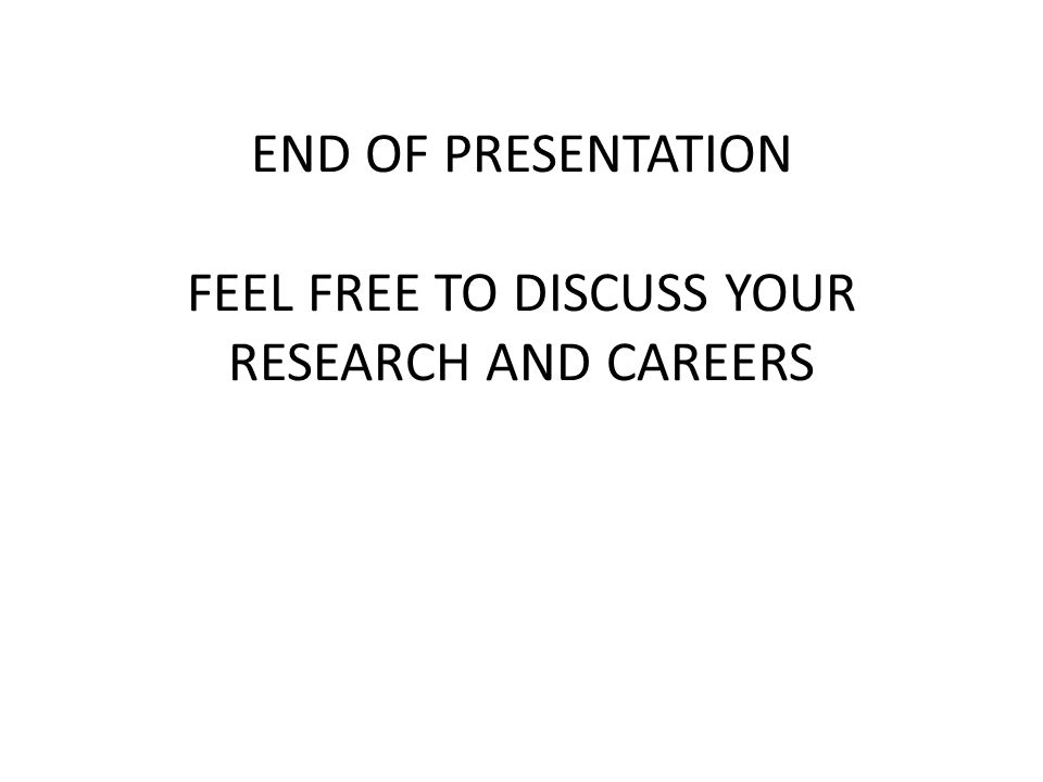 FEEL FREE TO DISCUSS YOUR RESEARCH AND CAREERS