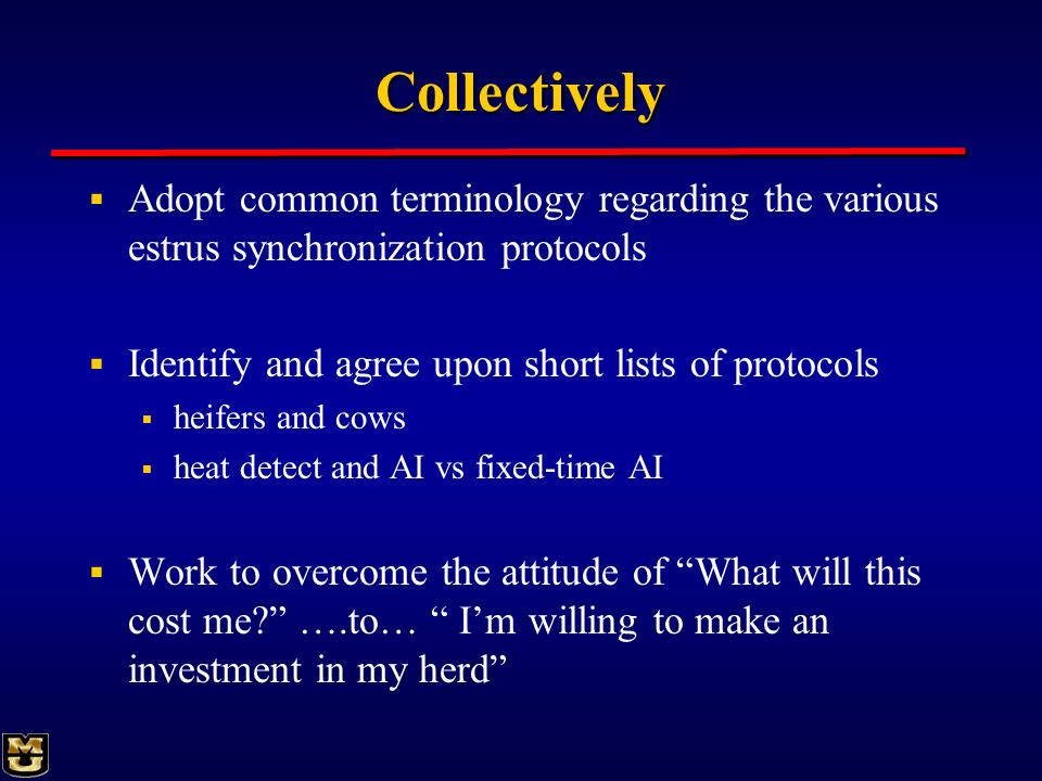 CollectivelyAdopt common terminology regarding the various estrus synchronization protocols. Identify and agree upon short lists of protocols.