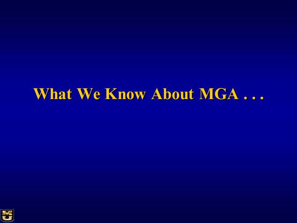 What We Know About MGA . . .
