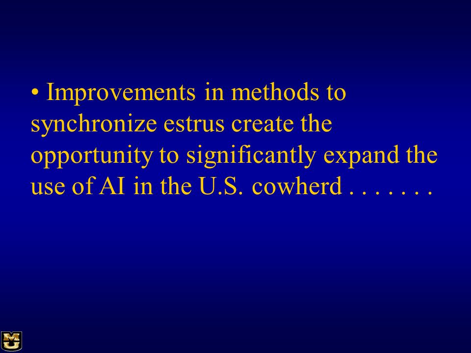 Improvements in methods to synchronize estrus create the opportunity to significantly expand the use of AI in the U.S.