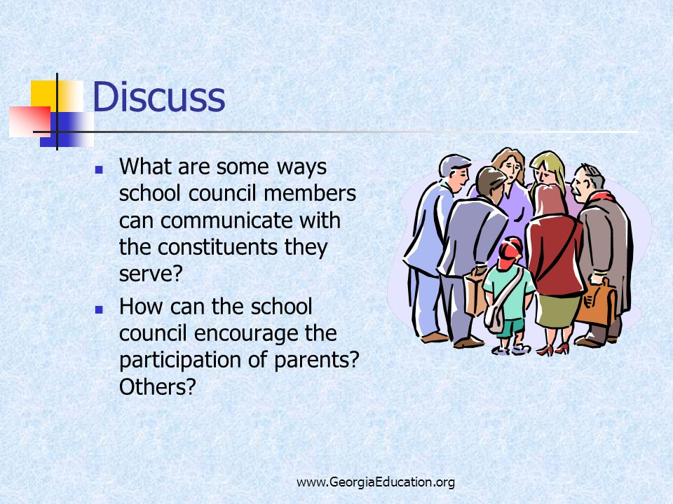 Discuss What are some ways school council members can communicate with the constituents they serve