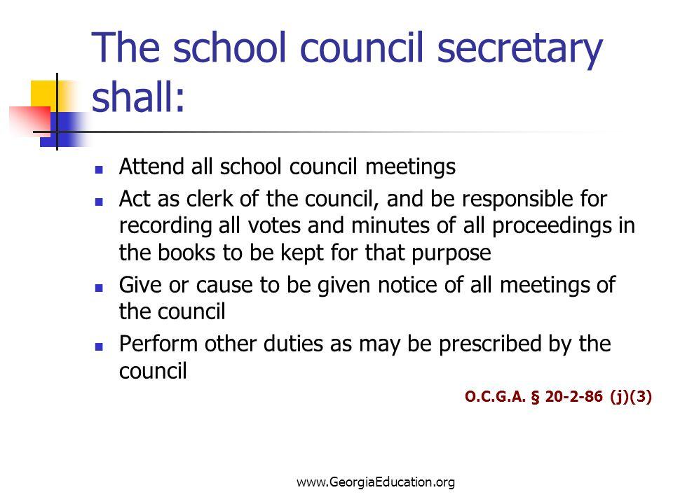 The school council secretary shall: