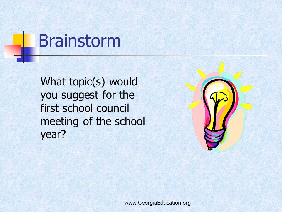 Brainstorm What topic(s) would you suggest for the first school council meeting of the school year