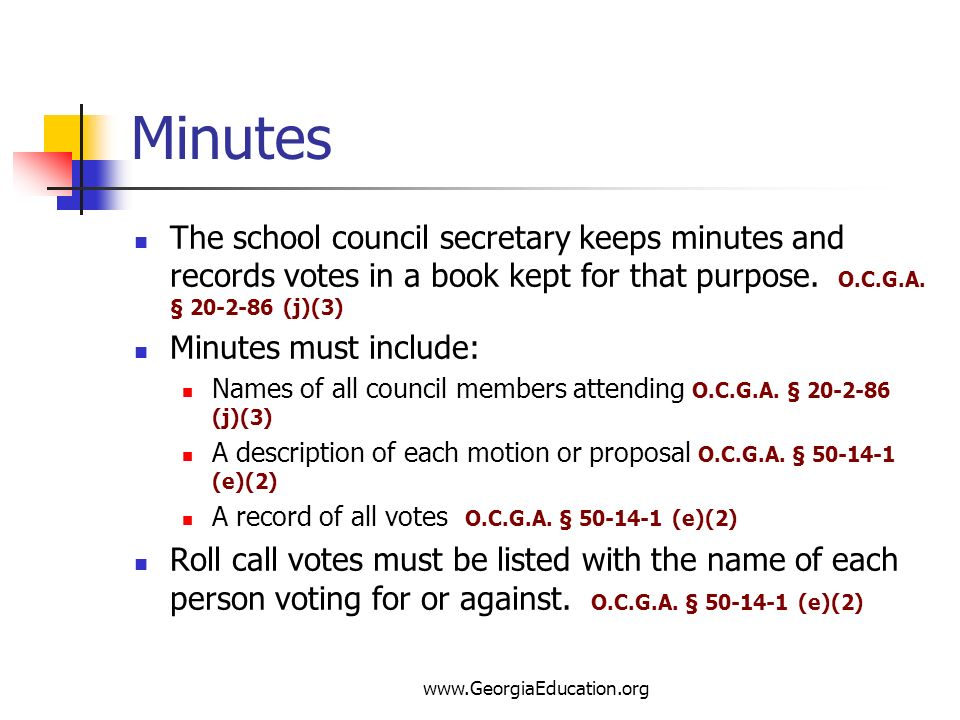 Minutes The school council secretary keeps minutes and records votes in a book kept for that purpose. O.C.G.A. § 20-2-86 (j)(3)