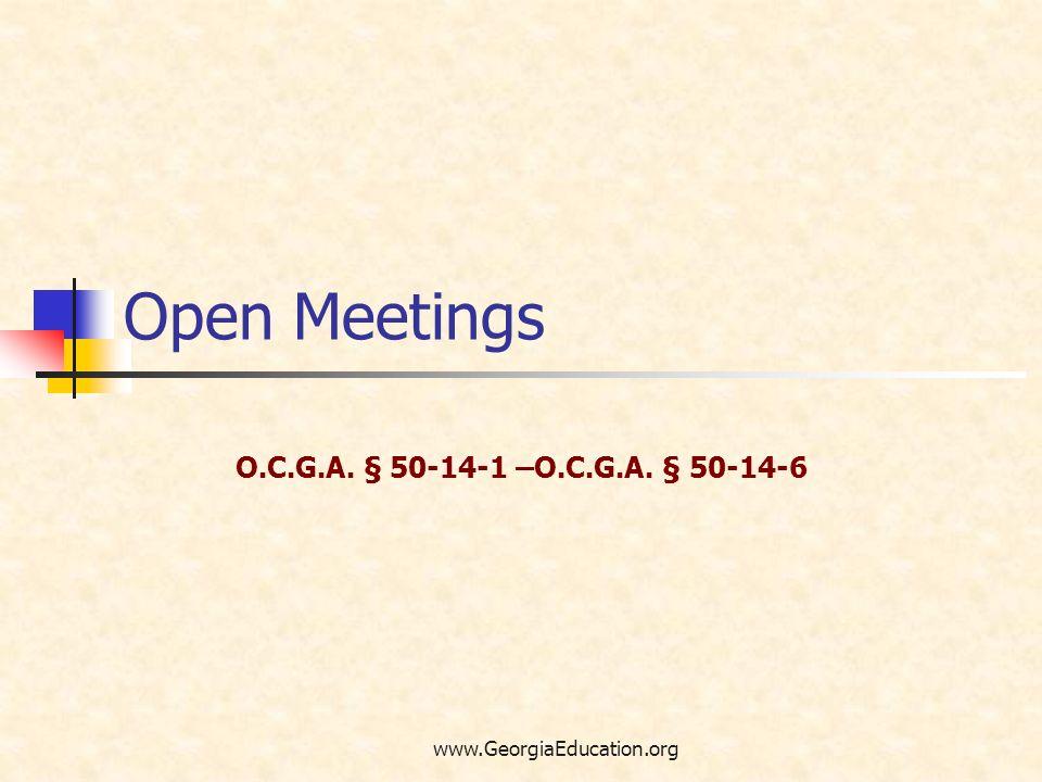 Open Meetings O.C.G.A. § 50-14-1 –O.C.G.A. § 50-14-6