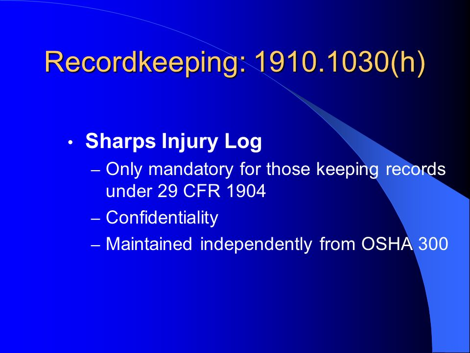 Recordkeeping: 1910.1030(h) Sharps Injury Log