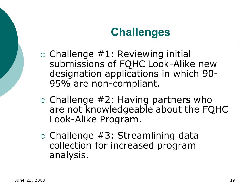 Challenges Challenge #1: Reviewing initial submissions of FQHC Look-Alike new designation applications in which 90-95% are non-compliant.