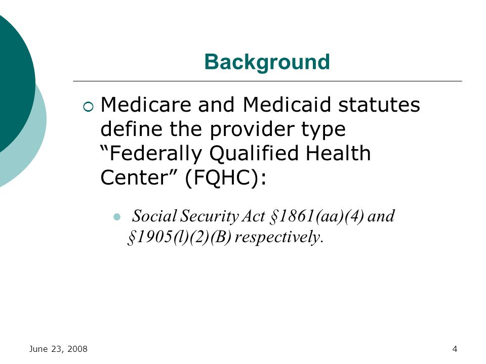 Background Medicare and Medicaid statutes define the provider type Federally Qualified Health Center (FQHC):