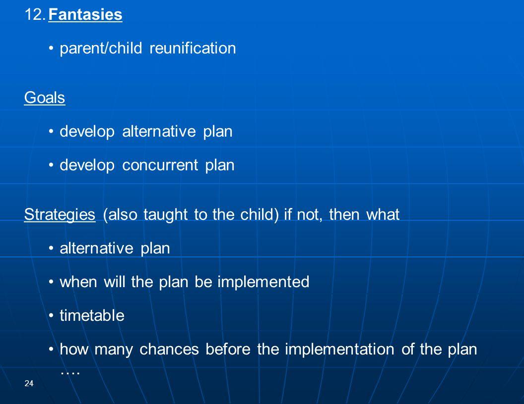 12. Fantasies • parent/child reunification. Goals. • develop alternative plan. • develop concurrent plan.
