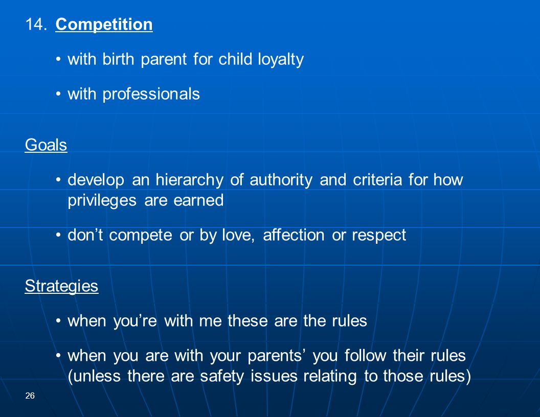 14. Competition • with birth parent for child loyalty. • with professionals. Goals.
