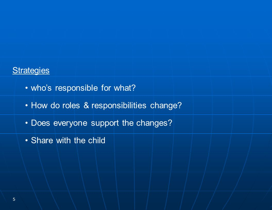 Strategies • who's responsible for what • How do roles & responsibilities change • Does everyone support the changes