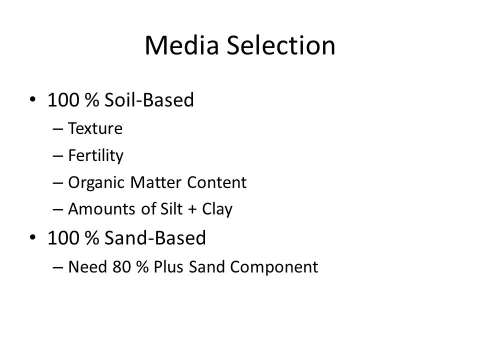 Media Selection 100 % Soil-Based 100 % Sand-Based Texture Fertility