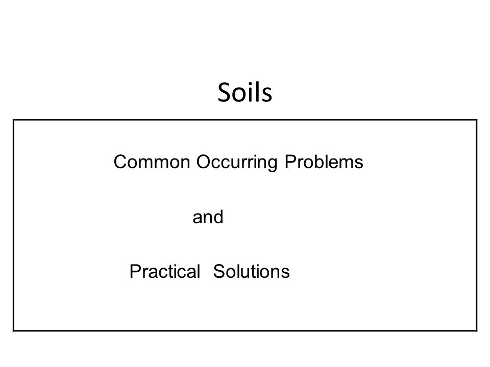 Soils Common Occurring Problems and Practical Solutions
