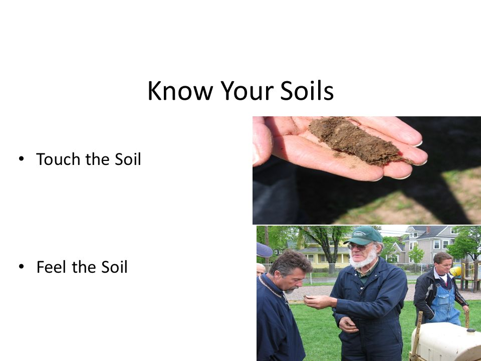 Know Your Soils Touch the Soil Feel the Soil