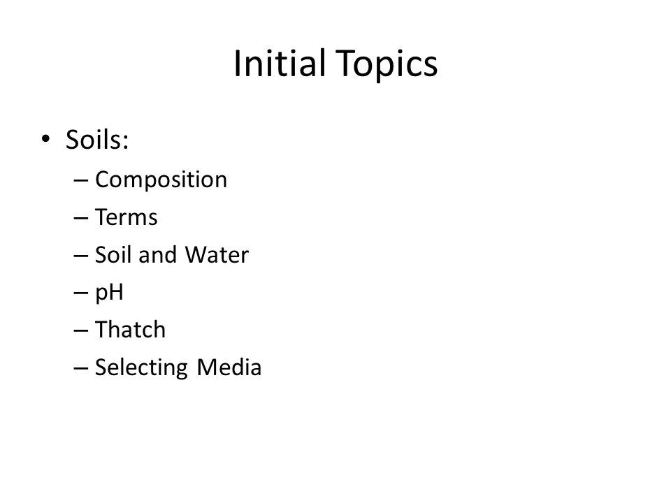 Initial Topics Soils: Composition Terms Soil and Water pH Thatch