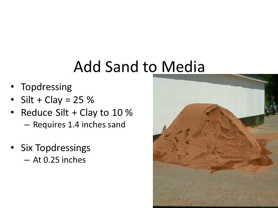 Add Sand to Media Topdressing Silt + Clay = 25 %