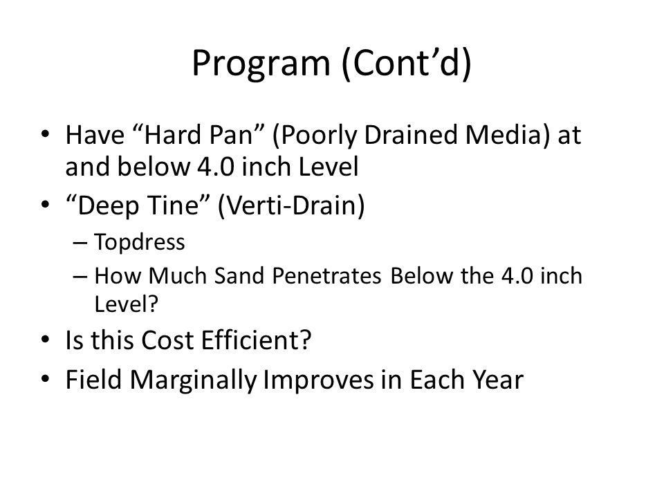 Program (Cont'd)Have Hard Pan (Poorly Drained Media) at and below 4.0 inch Level. Deep Tine (Verti-Drain)