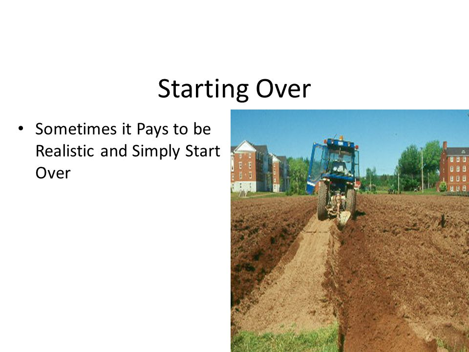 Starting Over Sometimes it Pays to be Realistic and Simply Start Over