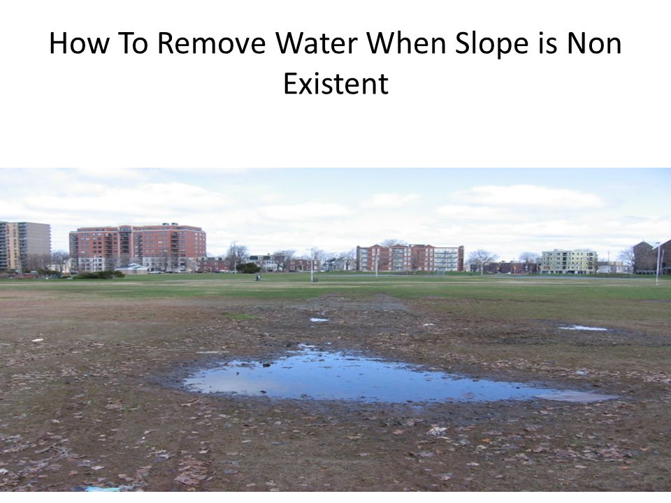 How To Remove Water When Slope is Non Existent