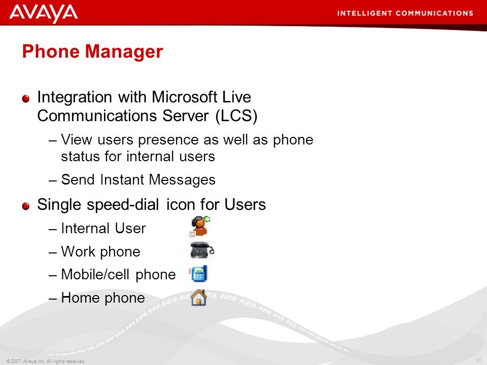 Phone Manager Integration with Microsoft Live Communications Server (LCS) View users presence as well as phone status for internal users.