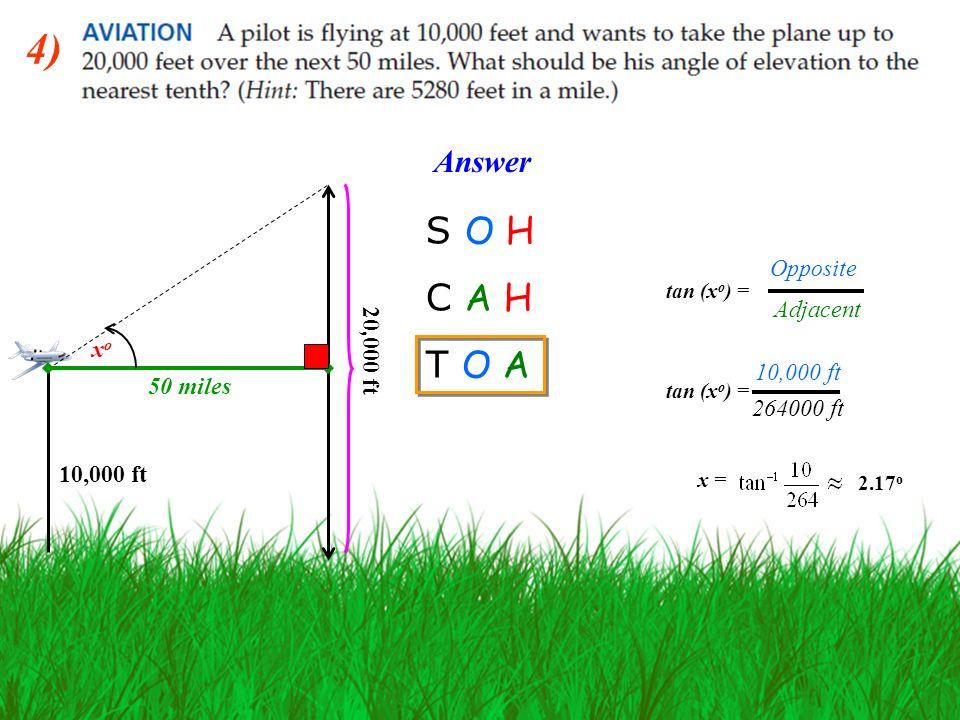 4) S O H C A H T O A Answer Opposite Adjacent 20,000 ft xo 10,000 ft
