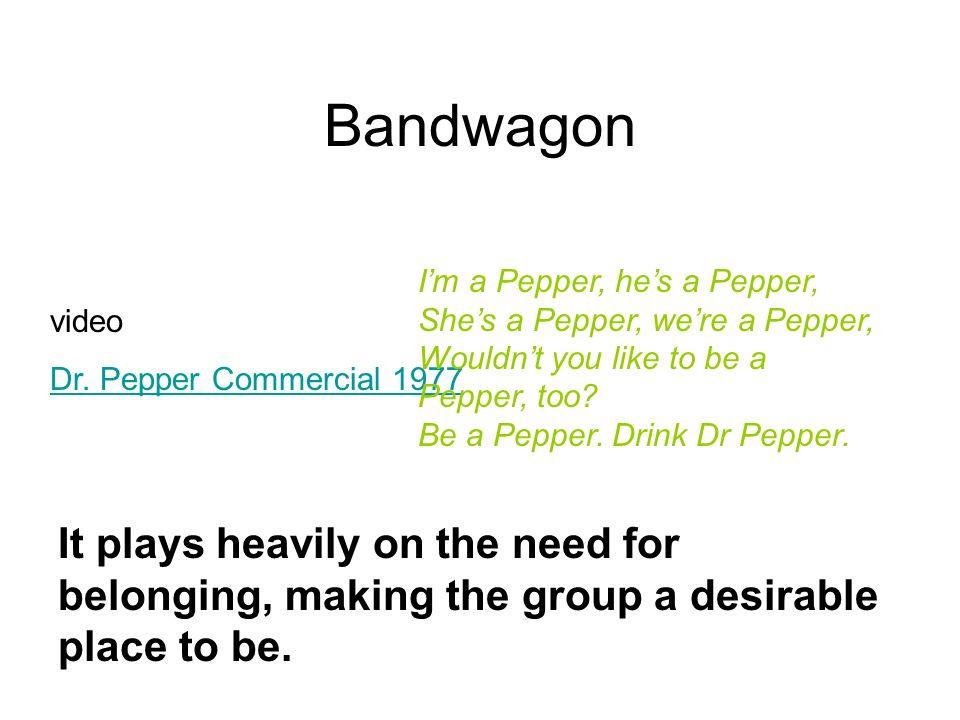 Bandwagon I'm a Pepper, he's a Pepper, She's a Pepper, we're a Pepper, Wouldn't you like to be a Pepper, too Be a Pepper. Drink Dr Pepper.
