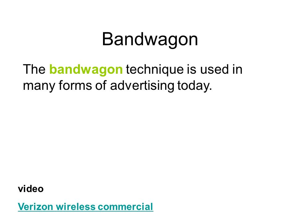 Bandwagon The bandwagon technique is used in many forms of advertising today.