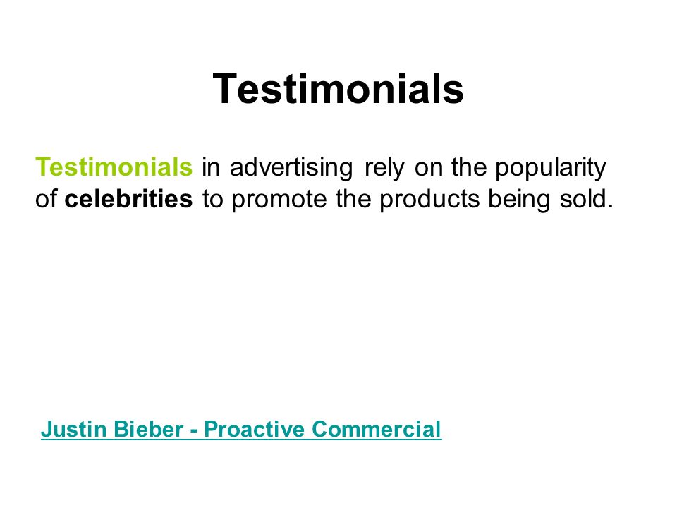 Testimonials Testimonials in advertising rely on the popularity of celebrities to promote the products being sold.