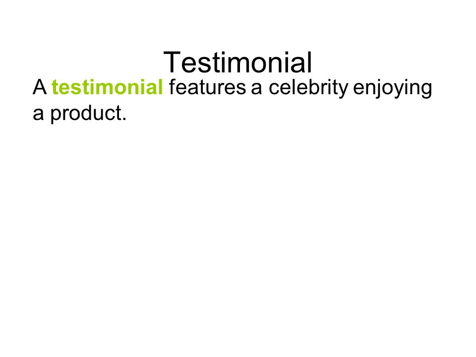Testimonial A testimonial features a celebrity enjoying a product.