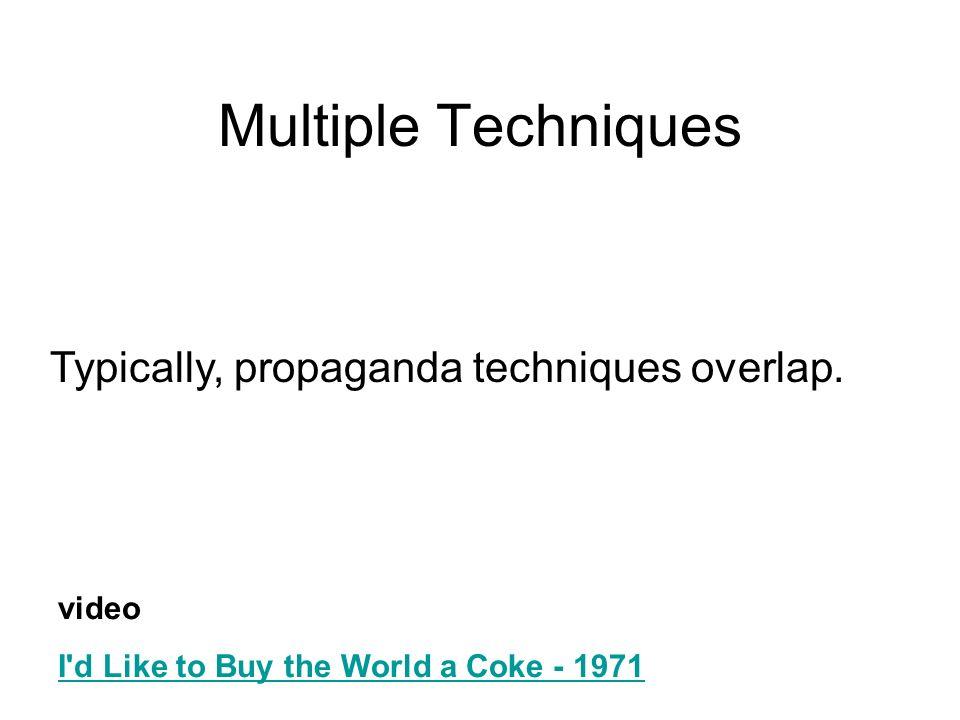 Multiple Techniques Typically, propaganda techniques overlap. video