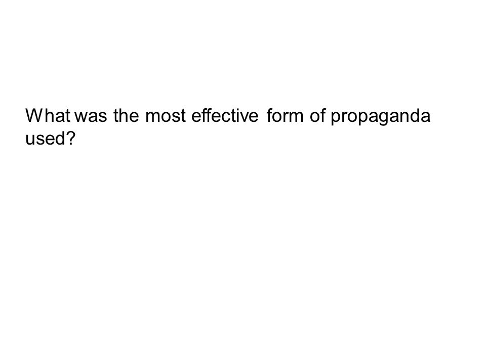 What was the most effective form of propaganda used