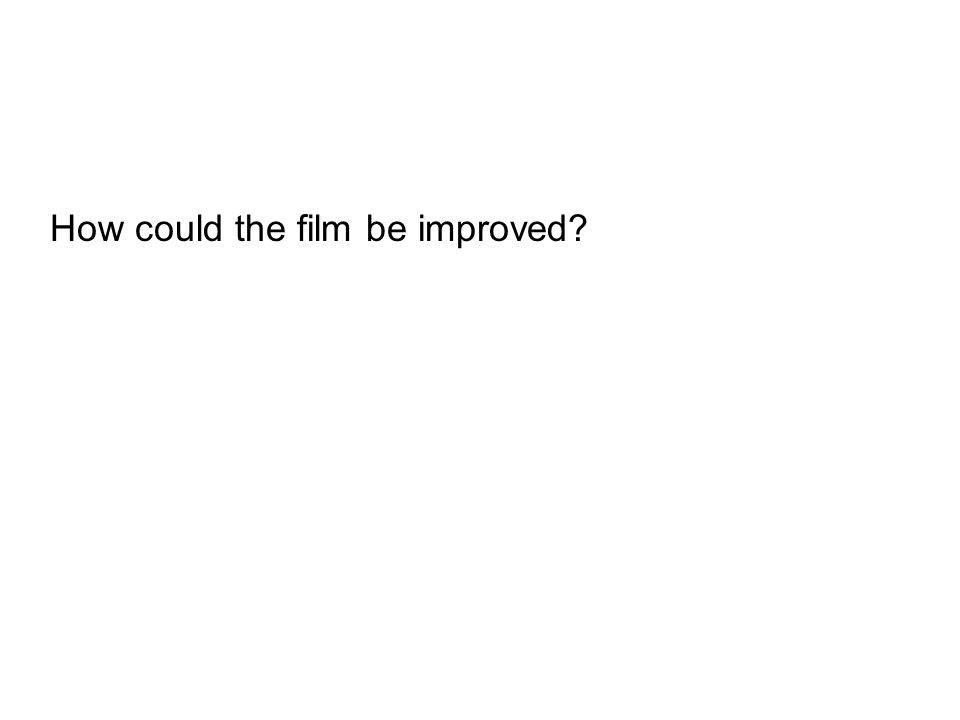How could the film be improved