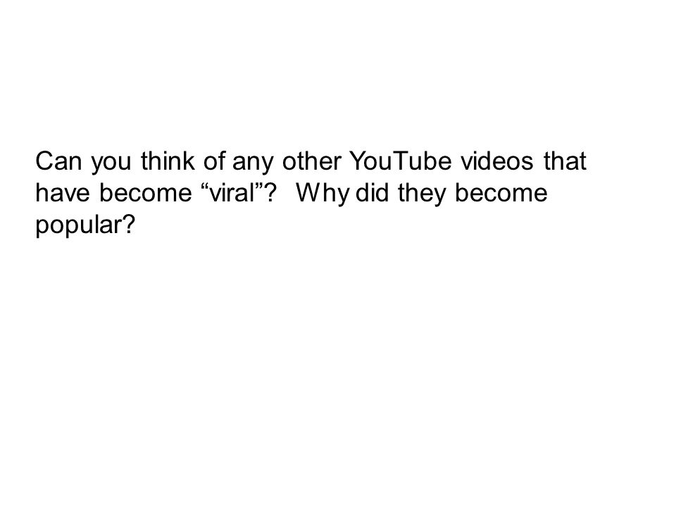 Can you think of any other YouTube videos that have become viral