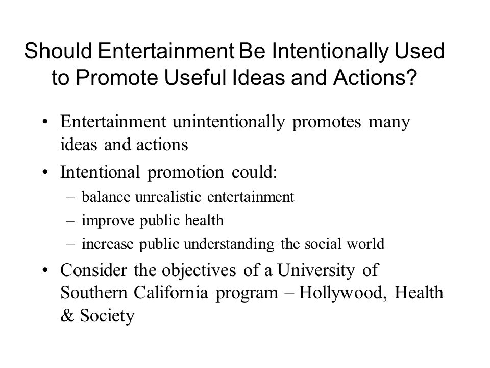 Should Entertainment Be Intentionally Used to Promote Useful Ideas and Actions