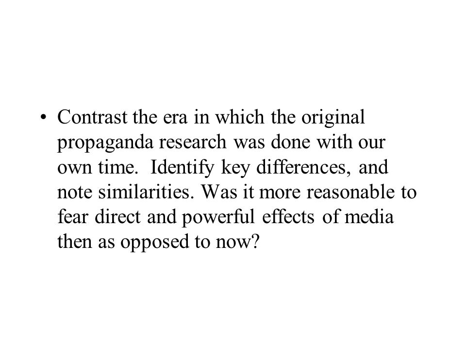 Contrast the era in which the original propaganda research was done with our own time.