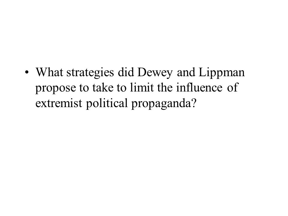 What strategies did Dewey and Lippman propose to take to limit the influence of extremist political propaganda