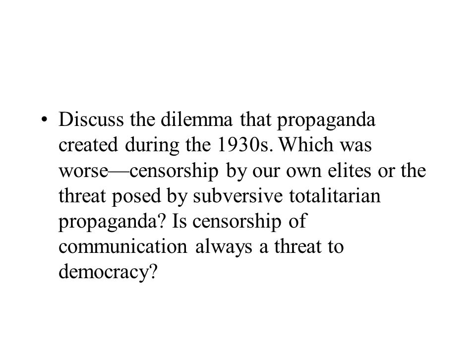 Discuss the dilemma that propaganda created during the 1930s