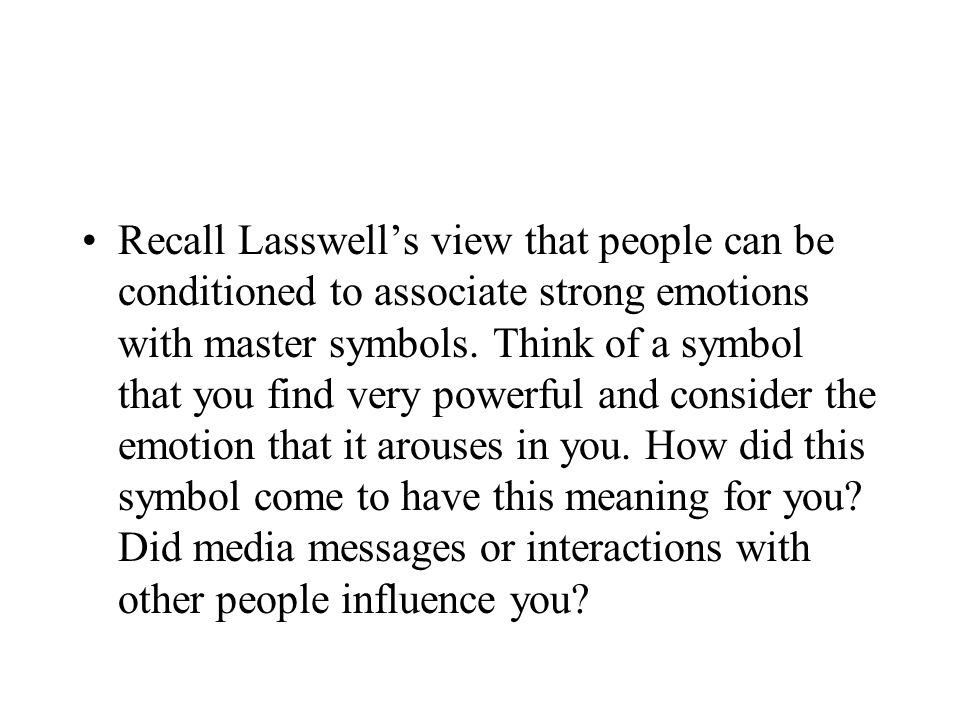 Recall Lasswell's view that people can be conditioned to associate strong emotions with master symbols.
