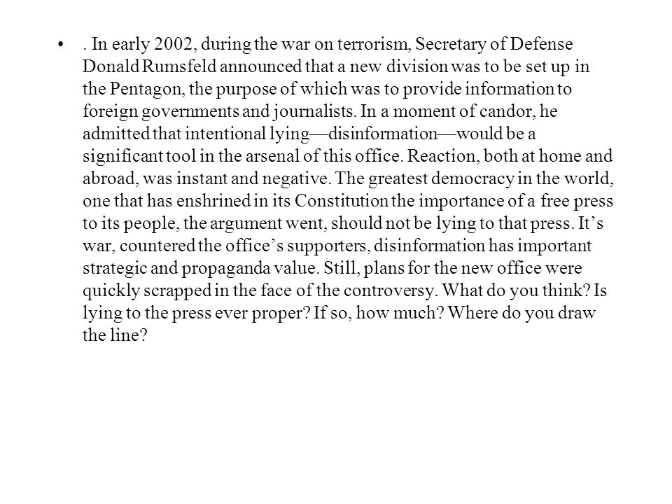 In early 2002, during the war on terrorism, Secretary of Defense Donald Rumsfeld announced that a new division was to be set up in the Pentagon, the purpose of which was to provide information to foreign governments and journalists.