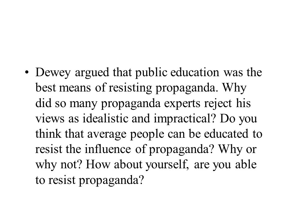 Dewey argued that public education was the best means of resisting propaganda.
