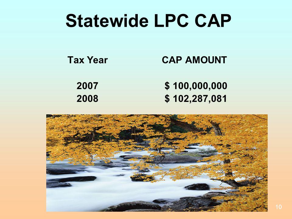 Statewide LPC CAP Tax Year CAP AMOUNT. 2007 $ 100,000,000.