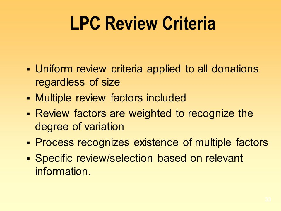 LPC Review Criteria Uniform review criteria applied to all donations regardless of size. Multiple review factors included.